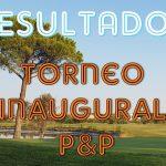 RESULTADOS TORNEO INAUGURAL P&P